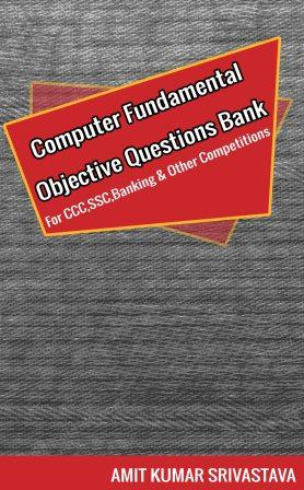 Computer Fundamental Objective Questions Bank  ( For CCC, SCC, Banking & Other Competitions )