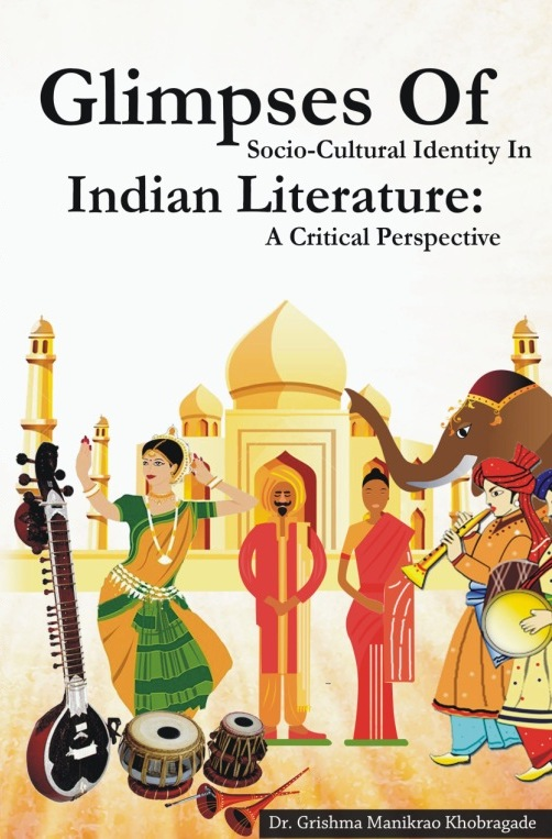 GLIMPSES OF  SOCIO-CULTURAL IDENTITY IN  INDIAN LITERATURE  A CRITICAL PERSPECTIVE